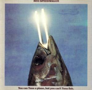 REO Speedwagon: You Can Tune A Piano, But You Can't Tuna Fish. - Cover