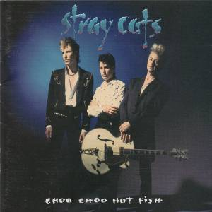 Cover - Stray Cats: Choo Choo Hot Fish