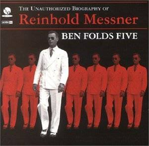 Cover - Ben Folds Five: Unauthorized Biography Of Reinhold Messner, The