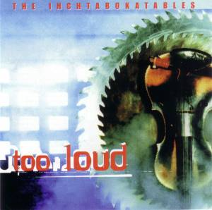 Cover - Inchtabokatables, The: Too Loud
