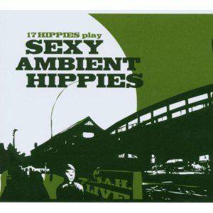 Cover - 17 Hippies: 17 Hippies Play Sexy Ambient Hippies