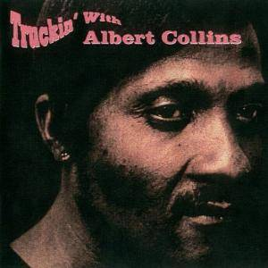 Cover - Albert Collins: Truckin' With Albert Collins