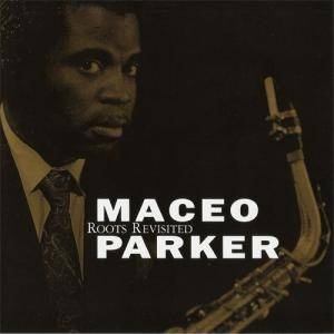 Cover - Maceo Parker: Roots Revisited