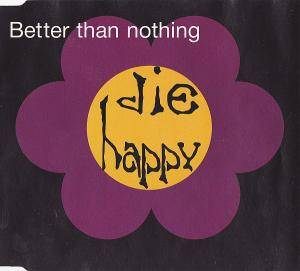 Cover - Die Happy: Better Than Nothing