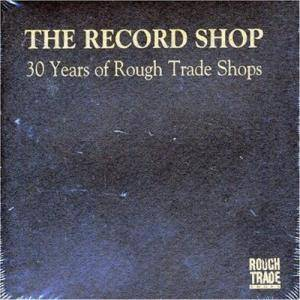 Cover - Lard: RECORD SHOP: 30 Years of Rough Trade Shops, The