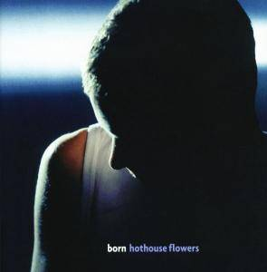 Cover - Hothouse Flowers: Born