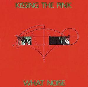 Kissing The Pink: What Noise - Cover