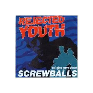 Cover - Rejected Youth: Screwballs
