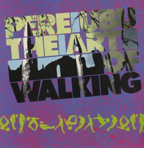 Pere Ubu: Art Of Walking, The - Cover