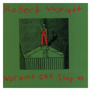Robert Wyatt: Nothing Can Stop Us - Cover