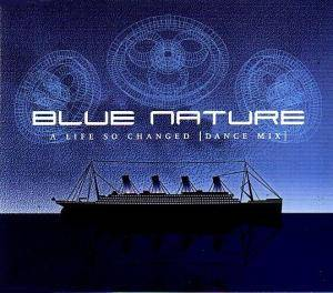 Blue Nature: A Life So Changed [Dance Mix] (Single-CD) - Bild 1