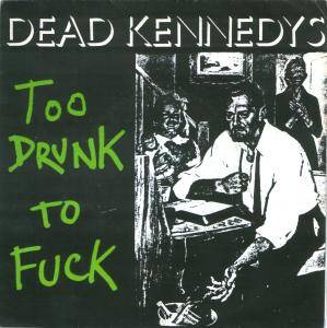 Dead Kennedys: Too Drunk To Fuck - Cover