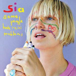 Sia: Some People Have Real Problems - Cover