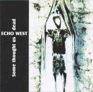 Cover - Echo West: Some Thought Us Dead