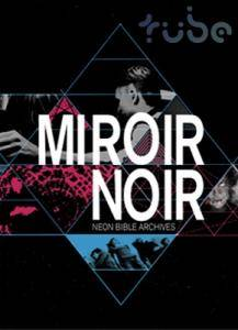 Arcade Fire: Miroir Noir - Neon Bible Archives - Cover
