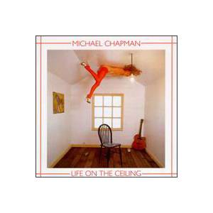 Michael Chapman: Life On The Ceiling - Cover