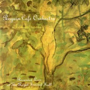 Cover - Penguin Cafe Orchestra: When In Rome...