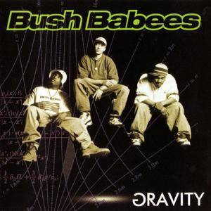 Da Bush Babees: Gravity - Cover