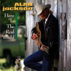 Cover - Alan Jackson: Here In The Real World