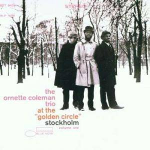 "The Ornette Coleman Trio: At The ""Golden Circle"" Stockholm Volume One - Cover"
