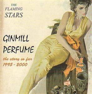 Cover - Flaming Stars, The: Ginmill Perfume - The Story So Far 1995-2000