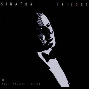 Frank Sinatra: Trilogy: Past, Present & Future - Cover
