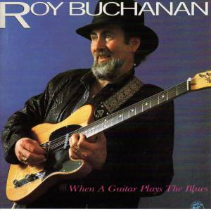 Roy Buchanan: When A Guitar Plays The Blues - Cover