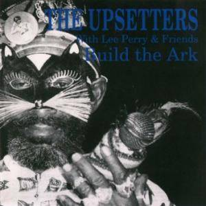 Cover - Debra Keese & The Black Five: Upsetters With Lee Perry & Friends - Build The Ark, The