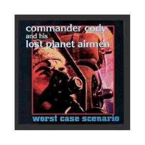 Cover - Commander Cody & His Lost Planet Airmen: Worst Case Scenario