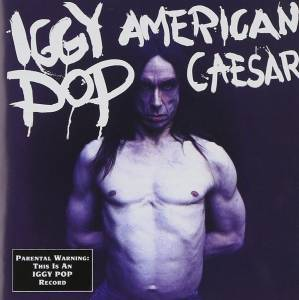 Iggy Pop: American Caesar - Cover