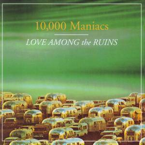Cover - 10,000 Maniacs: Love Among The Ruins