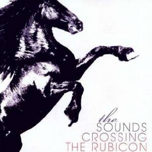 The Sounds: Crossing The Rubicon - Cover