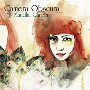 Cover - Camera Obscura: My Maudlin Career