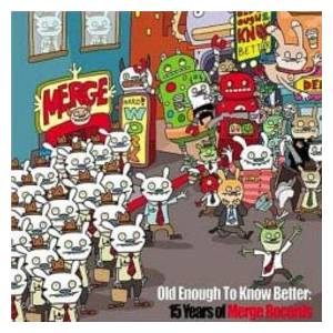 Old Enough To Know Better: 15 Years of Merge Records - Cover