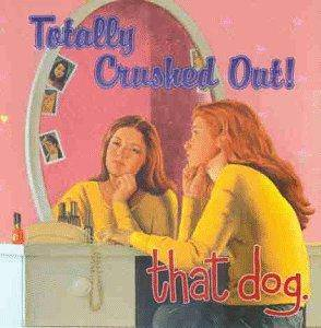 Cover - that dog.: Totally Crushed Out!