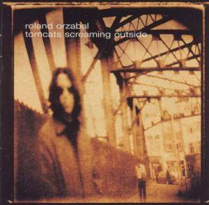 Roland Orzabal: Tomcats Screaming Outside (CD) - Bild 1