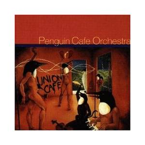 Cover - Penguin Cafe Orchestra: Union Cafe