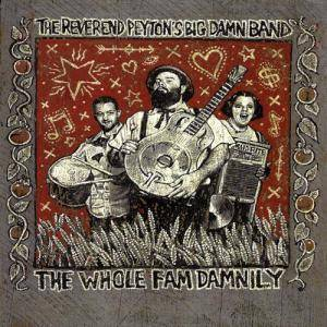 Cover - Reverend Peyton's Big Damn Band, The: Whole Fam Damnily, The