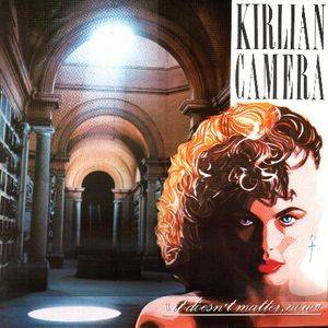 Cover - Kirlian Camera: It Doesn't Matter, Now