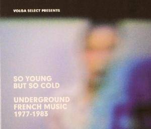 Cover - (Hypothetical) Prophets, The: So Young But So Cold : Underground French Music 1977 - 1983