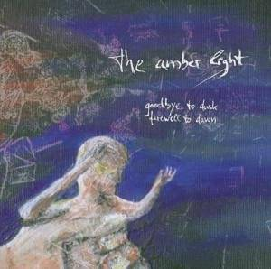Cover - Amber Light, The: Goodbye To Dusk, Farewell To Dawn