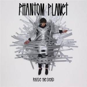 Cover - Phantom Planet: Raise The Dead