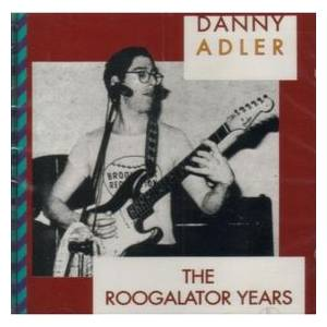 Cover - Danny Adler: Roogalator Years, The