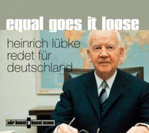 Heinrich Lübke: Equal Goes It Loose - Heinrich Lübke Redet Für Deutschland - Cover