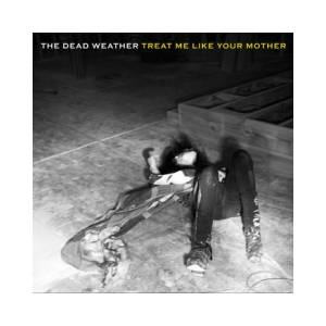 Cover - Dead Weather, The: Treat Me Like Your Mother