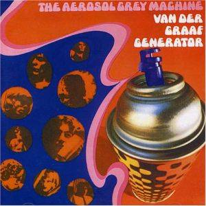 Cover - Van der Graaf Generator: Aerosol Grey Machine, The