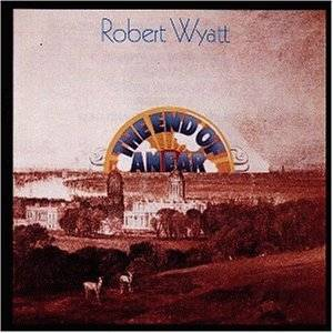 Cover - Robert Wyatt: End Of An Ear, The