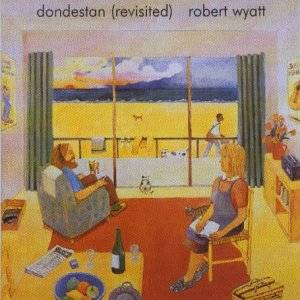 Cover - Robert Wyatt: Dondestan (Revisited)
