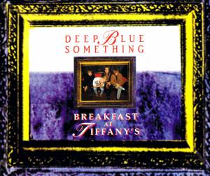 Deep Blue Something: Breakfast At Tiffany's - Cover