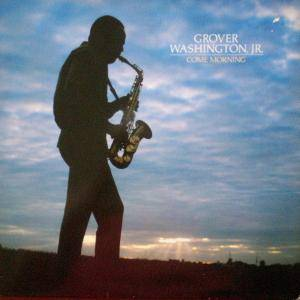 Grover Washington Jr.: Come Morning - Cover
